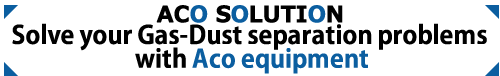 Solve your Gas-Dust separation problems with Aco equipment